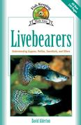 Livebearers: Understanding Guppies, Mollies, Swordtails and Others