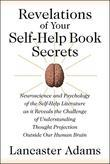 Revelations of Your Self-Help Book Secrets: Neuroscience and Psychology of the Self-Help Literature as it Reveals the Challenge of Understanding Thoug