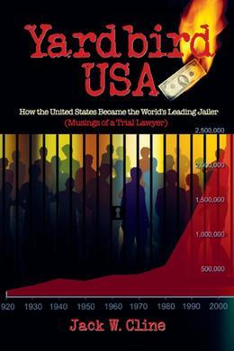 Yardbird USA: How the United States Became the World's Leading Jailer (Musings of a Trial Lawyer)