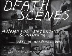 Death Scenes: A Homicide Detective's Scrapbook