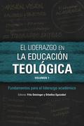 El liderazgo en la educación teológica, volumen 1: Fundamentos para el liderazgo académico