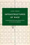 Infrastructures of Race: Concentration and Biopolitics in Colonial Mexico