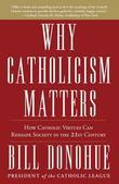 Why Catholicism Matters: How Catholic Virtues Can Reshape Society in the Twenty-First Century