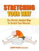 Stretching Your Way: The World's Easiest Way to Stretch Your Muscles