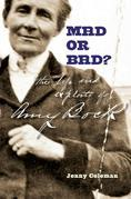 Mad or Bad?: The Life and Exploits of Amy Bock, 1859-1943