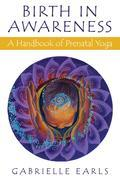 Birth in Awareness: A handbook of prenatal yoga