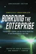 Boarding the Enterprise: Transporters,Tribbles, And the Vulcan Death Grip in Gene Roddenberry's Star Trek