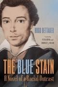 The Blue Stain: A Novel of a Racial Outcast