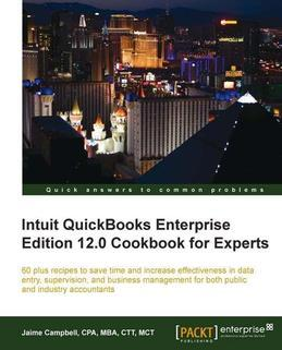 Intuit QuickBooks Enterprise Edition 12.0 Cookbook for Experts