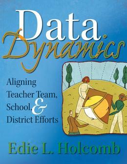 Data Dynamics: Aligning Teacher Team, School, and District Efforts