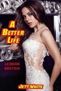 A Better Life: Lesbian Erotica