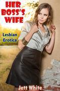Her Boss's Wife: Lesbian Erotica