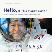Hello, Is This Planet Earth?: My View from the International Space Station
