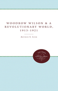 Woodrow Wilson and a Revolutionary World, 1913-1921