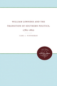 William Lowndes and the Transition of Southern Politics, 1782-1822