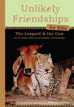 Unlikely Friendships for Kids: The Leopard & the Cow: And Four Other Stories of Animal Friendships