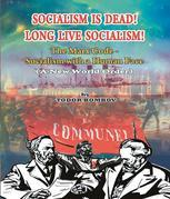 Socialism Is Dead! Long Live Socialism!: The Marx Code-Socialism with a Human Face: (A New World Order)