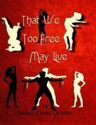 That We Too Free May Live