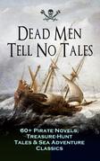 Dead Men Tell No Tales - 60+ Pirate Novels, Treasure-Hunt Tales & Sea Adventure Classics