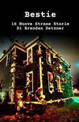 Bestie  16 Nuove Strane Storie  Di Brendan Detzner