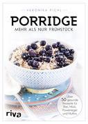 Porridge – mehr als nur Frühstück