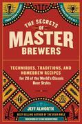 The Secrets of Master Brewers: Techniques, Traditions, and Homebrew Recipes for 26 of the World's Classic Beer Styles, from Czech Pilsner to English O