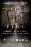 Trial by Fire: One Man¿s Battle to End Corporate Greed and Save Lives