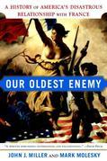 Our Oldest Enemy: A History of America's Disastrous Relationship with France