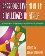 Confronting the Challenge of Reproductive Health in Africa: A Textbook for Students and Development Practitioners