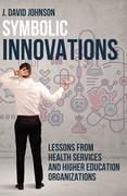 Symbolic Innovations: Lessons from Health Services and Higher Education Organizations