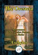 The Oresteia: Agamemnon, The Libation Bearers, The Furies