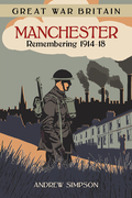 Great War Britain Manchester: Remembering 1914-18