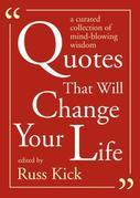 Quotes That Will Change Your Life: A Currated Collection of Mind-Blowing Wisdom