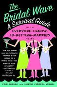 The Bridal Wave: A Survival Guide to the Everyone-I-Know-Is-Getting-Married Years