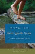Listening to the Savage: River Notes and Half-Heard Melodies