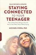 Staying Connected to Your Teenager, Revised Edition: How to Keep Them Talking to You and How to Hear What They're Really Saying