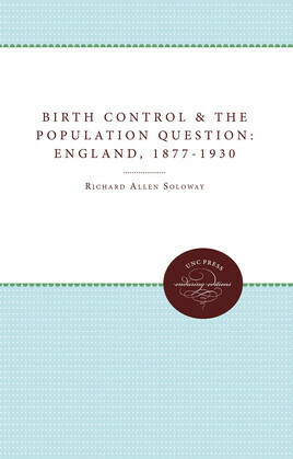 Birth Control and the Population Question in England, 1877-1930