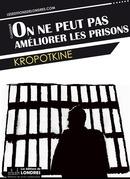 On ne peut pas améliorer les prisons