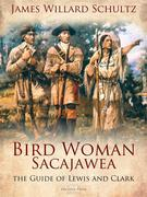 Bird Woman (Sacajawea) the Guide of Lewis and Clark