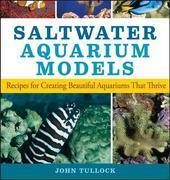Saltwater Aquarium Models: Recipes for Creating Beautiful Aquariums That Thrive