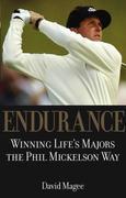 Endurance: Winning Lifes Majors the Phil Mickelson Way