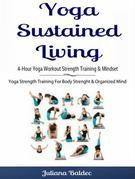 Yoga Sustained Living: 4-Hour Yoga Workout Strength Training & Mindset: Yoga Strength Training For Body Strenght & Organized Mind