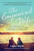 The Empowered Wife: Six Surprising Secrets for Attracting Your Husband¿s Time, Attention, and Affection
