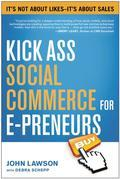Kick Ass Social Commerce for E-preneurs: It¿s Not About Likes--It¿s About Sales