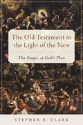 Old Testament in the Light of the New: The Stages of God's Plan