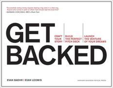 Get Backed: Craft Your Story, Build the Perfect Pitch Deck, and Launch the Venture of Your Dreams