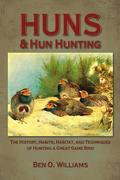 Huns & Hun Hunting: The History, Habitat, and Techniques of Hunting a Great Bird