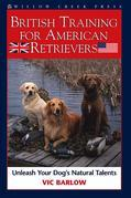 British Training for American Retrievers: Unleash Your Dog's Natural Talents