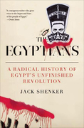 The Egyptians: A Radical History of Egypt¿s Unfinished Revolution