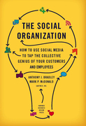 The Social Organization: How to Use Social Media to Tap the Collective Genius of Your Customers and Employees